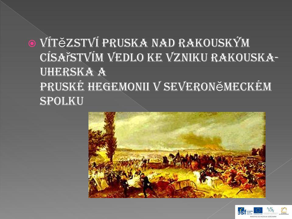 Vítězství Pruska nad Rakouským císařstvím vedlo ke vzniku Rakouska-Uherska a pruské hegemonii v Severoněmeckém spolku