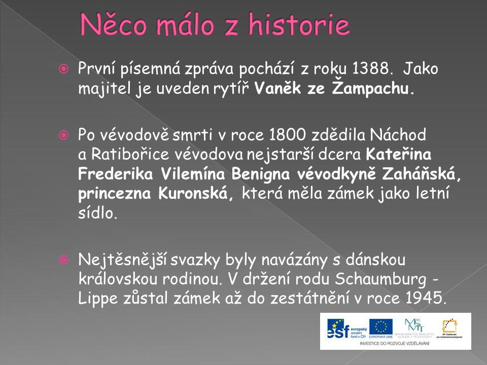 Něco málo z historie První písemná zpráva pochází z roku 1388. Jako majitel je uveden rytíř Vaněk ze Žampachu.