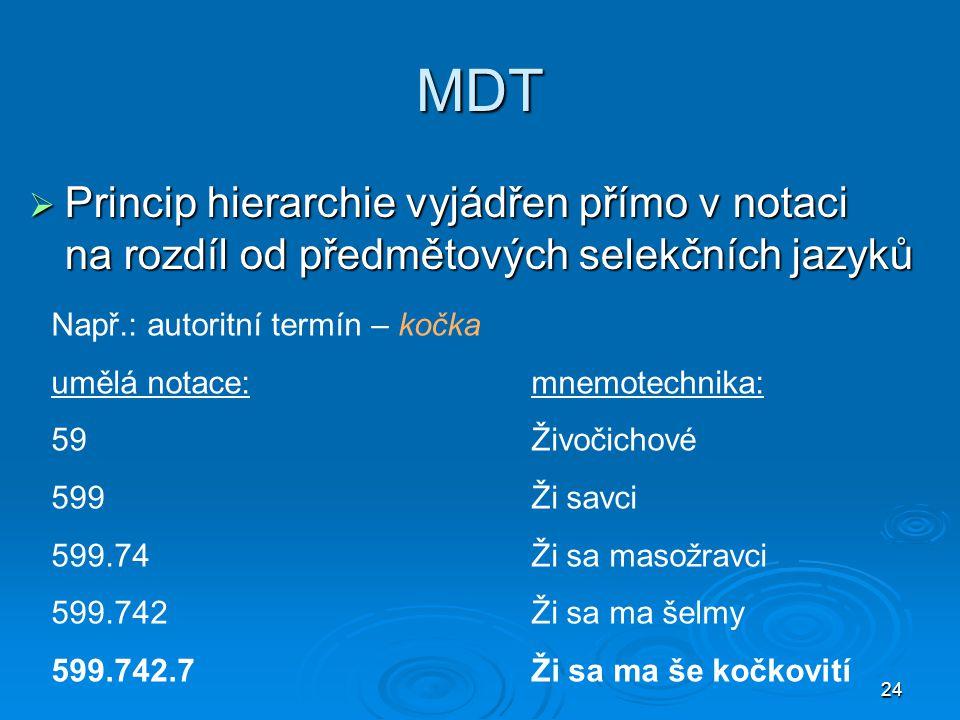 MDT Princip hierarchie vyjádřen přímo v notaci na rozdíl od předmětových selekčních jazyků. Např.: autoritní termín – kočka.