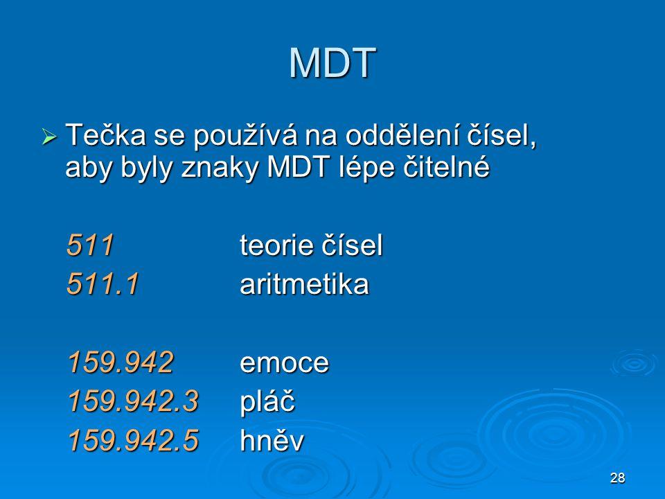 MDT Tečka se používá na oddělení čísel, aby byly znaky MDT lépe čitelné. 511 teorie čísel. 511.1 aritmetika.