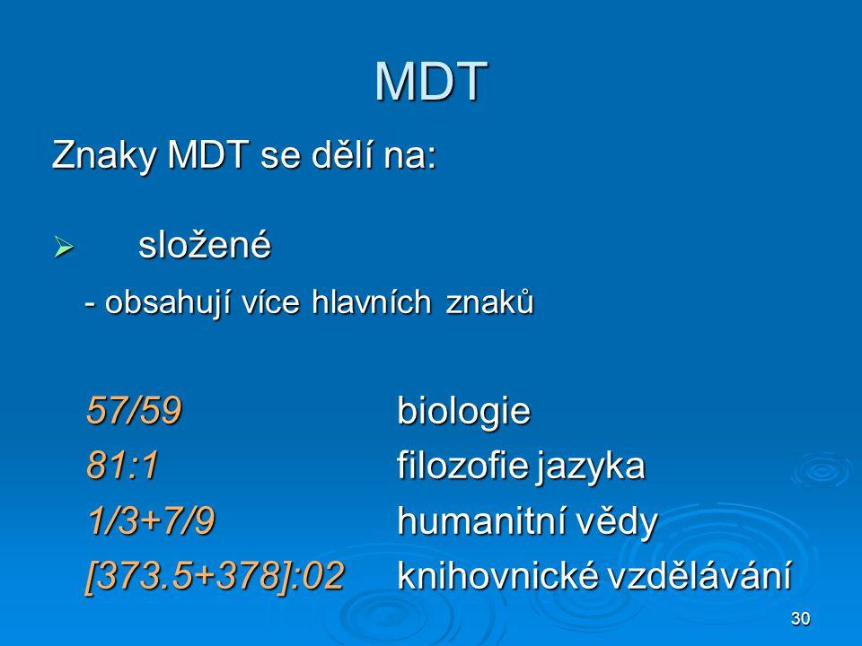MDT Znaky MDT se dělí na: složené - obsahují více hlavních znaků