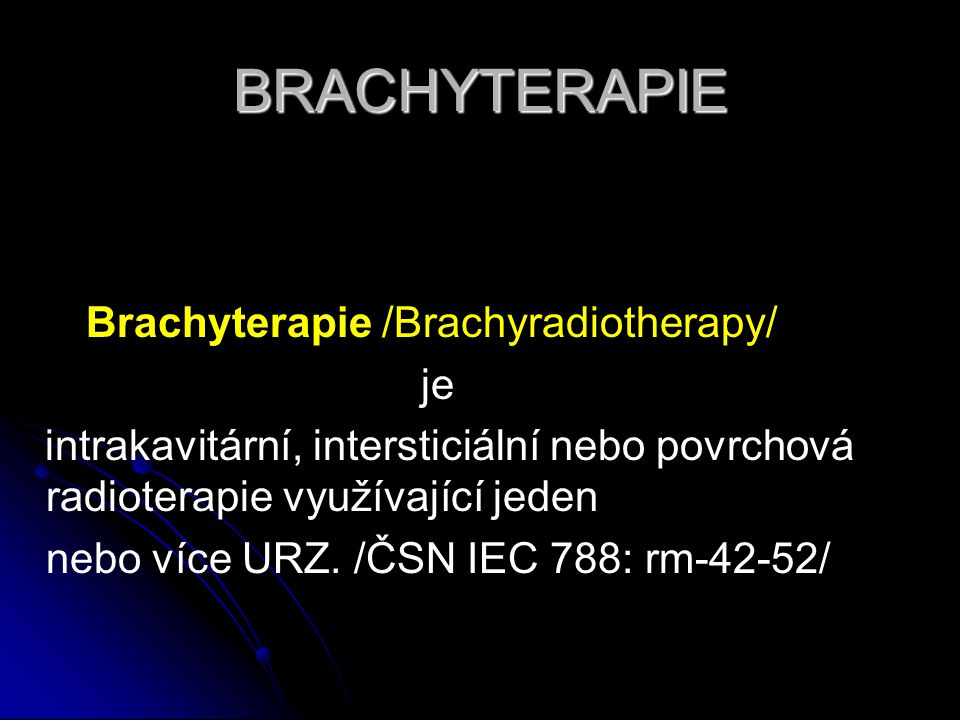 BRACHYTERAPIE Brachyterapie /Brachyradiotherapy/ je