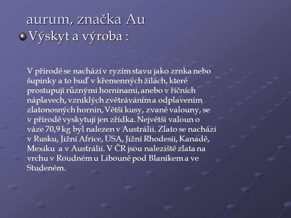 aurum, značka Au Výskyt a výroba :