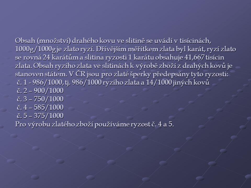Obsah (množství) drahého kovu ve slitině se uvádí v tisícinách, 1000g/1000g je zlato ryzí.