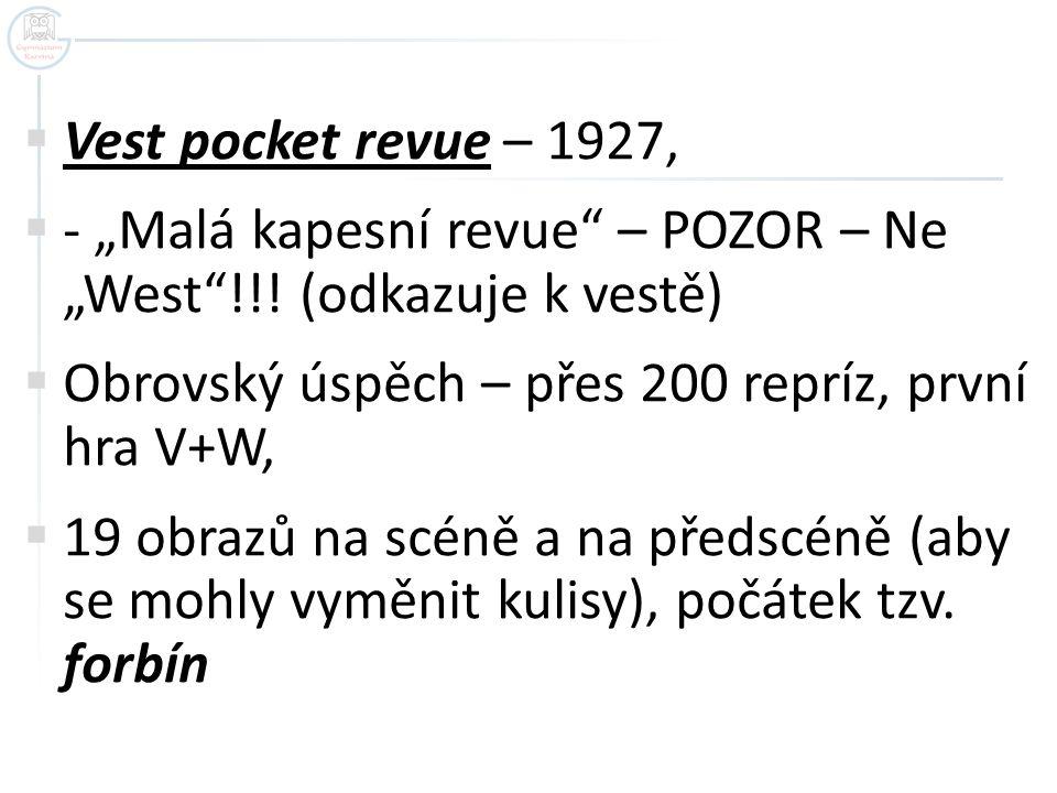 """Vest pocket revue – 1927, - """"Malá kapesní revue – POZOR – Ne """"West !!! (odkazuje k vestě) Obrovský úspěch – přes 200 repríz, první hra V+W,"""
