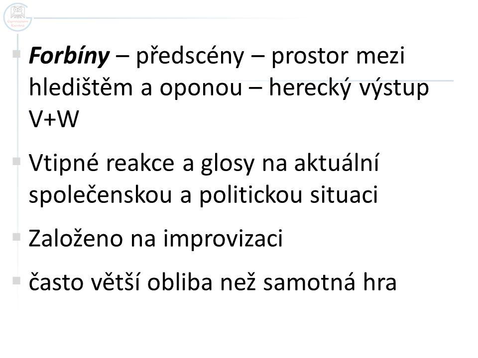 Forbíny – předscény – prostor mezi hledištěm a oponou – herecký výstup V+W