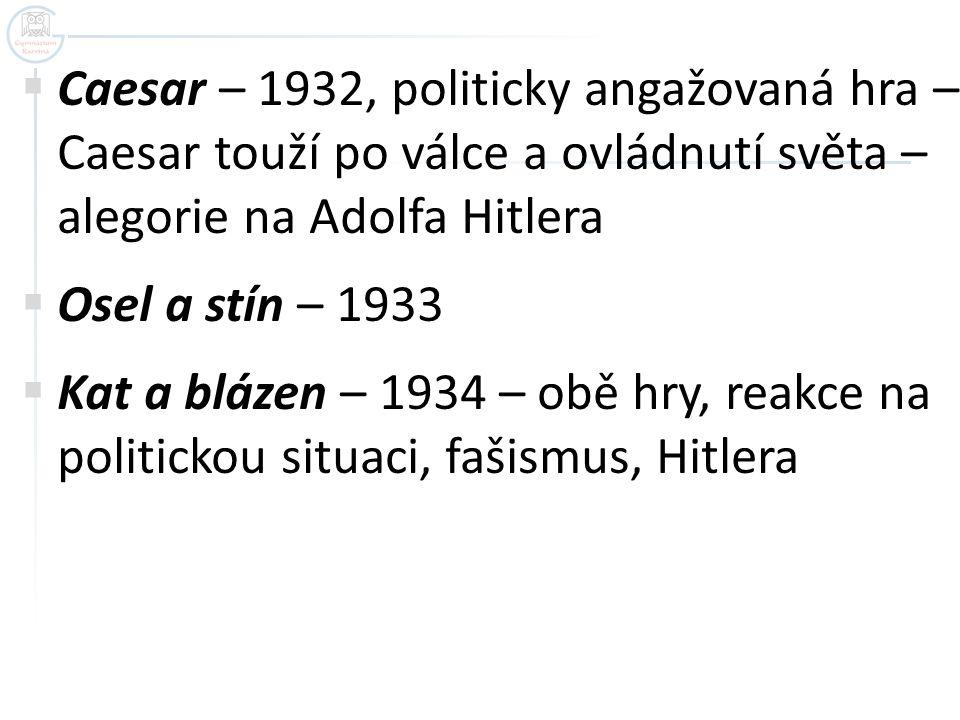 Caesar – 1932, politicky angažovaná hra – Caesar touží po válce a ovládnutí světa – alegorie na Adolfa Hitlera