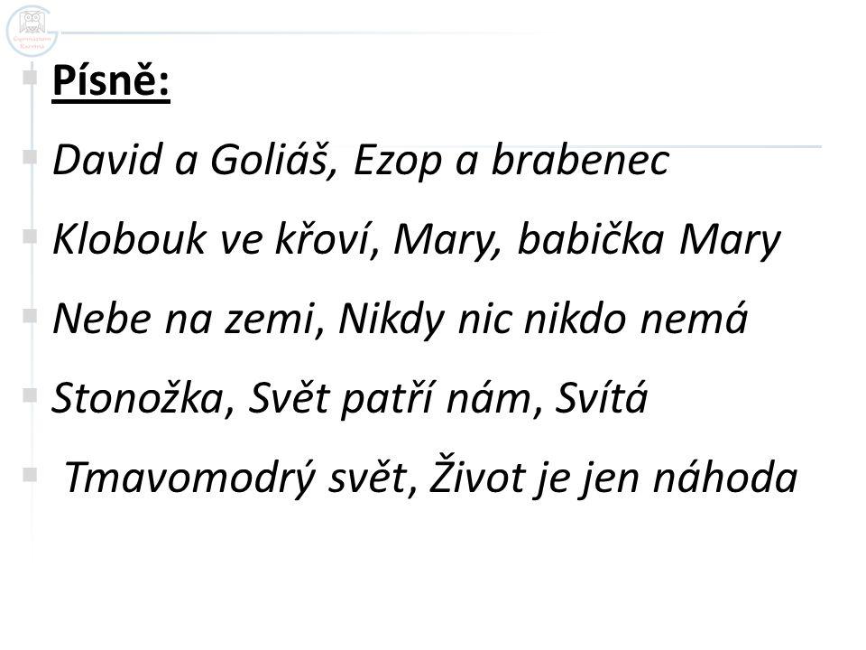 Písně: David a Goliáš, Ezop a brabenec. Klobouk ve křoví, Mary, babička Mary. Nebe na zemi, Nikdy nic nikdo nemá.