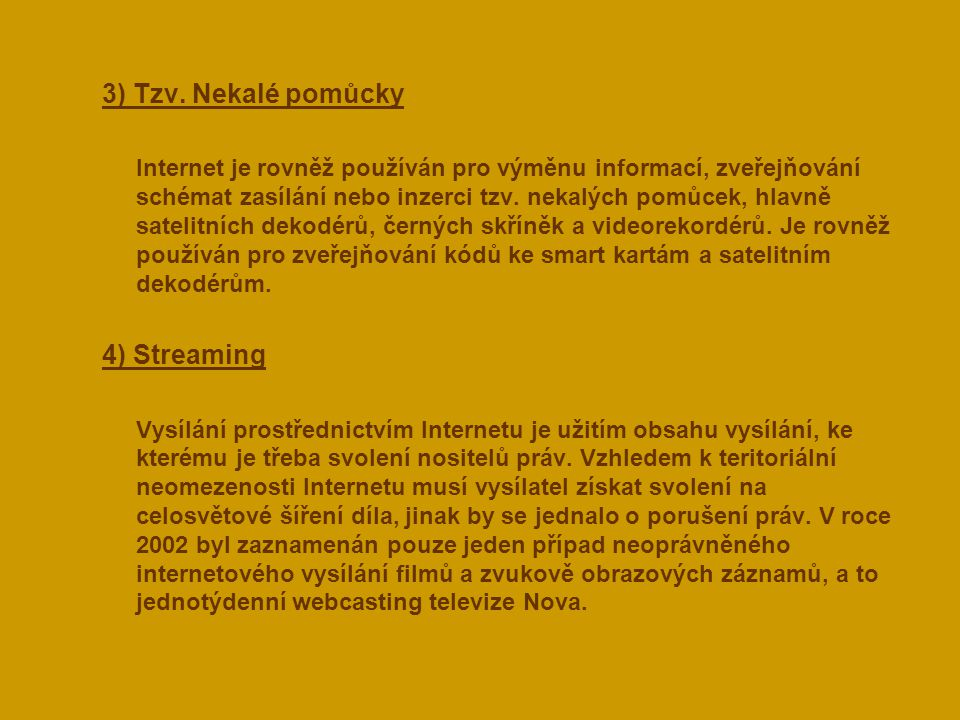 3) Tzv. Nekalé pomůcky 4) Streaming