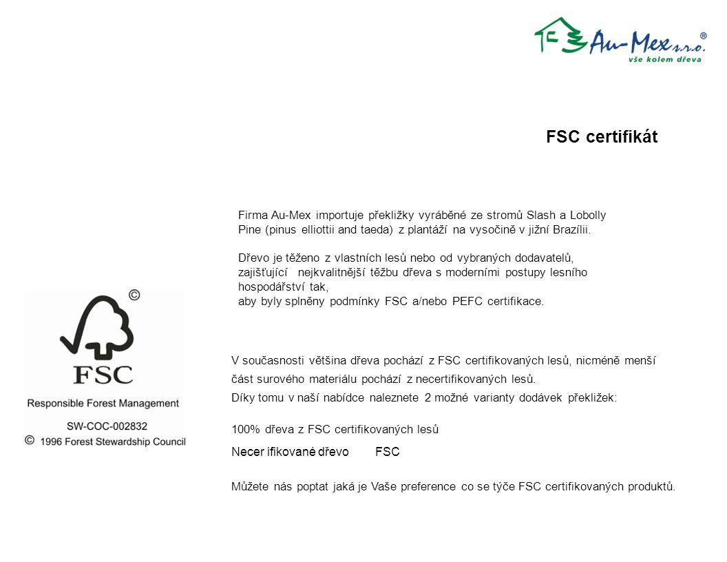 FSC certifikát V současnosti většina dřeva pochází z FSC certifikovaných lesů, nicméně menší.