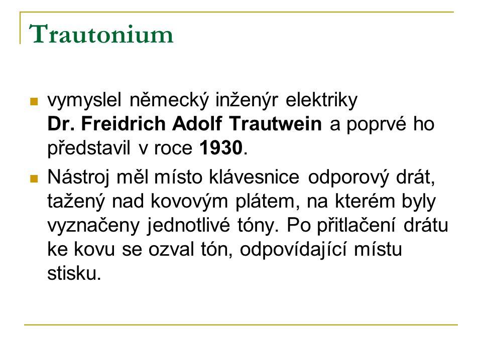 Trautonium vymyslel německý inženýr elektriky Dr. Freidrich Adolf Trautwein a poprvé ho představil v roce 1930.