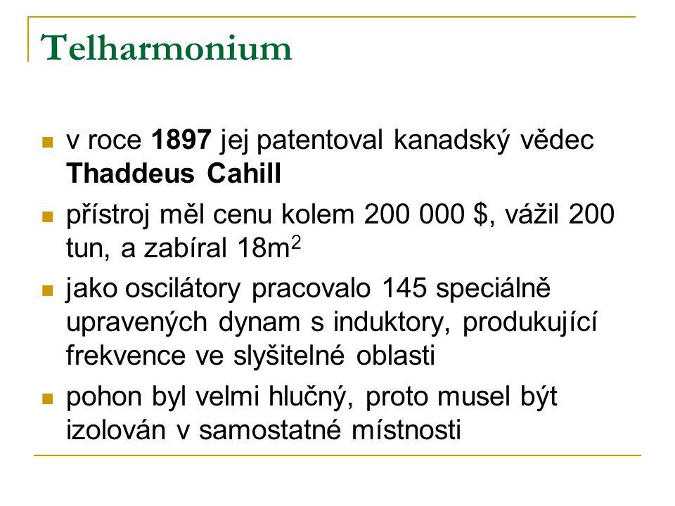 Telharmonium v roce 1897 jej patentoval kanadský vědec Thaddeus Cahill