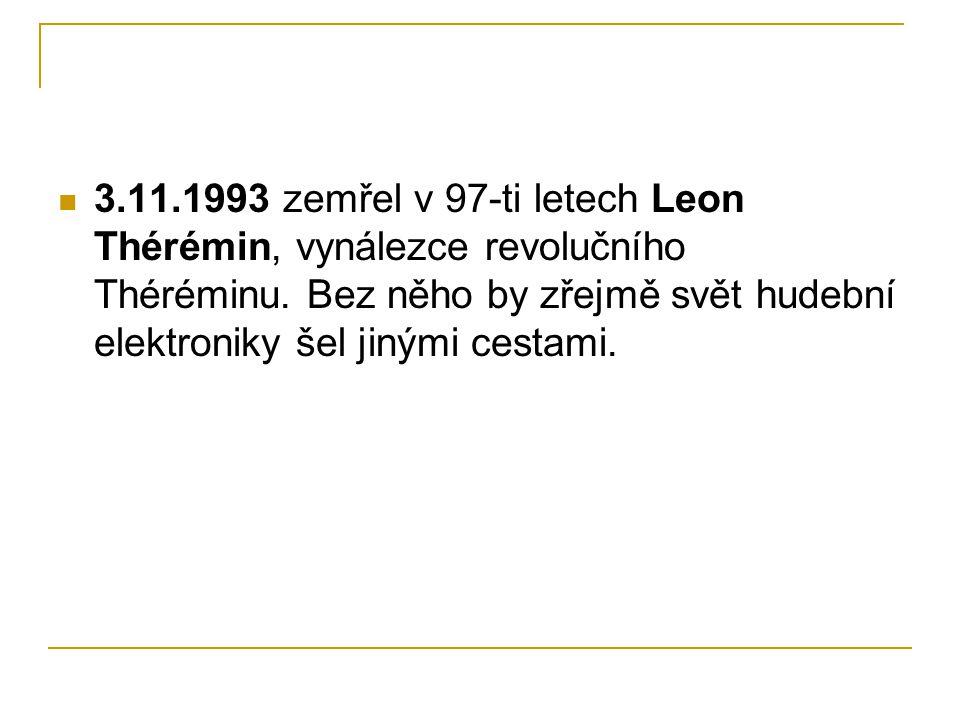 3.11.1993 zemřel v 97-ti letech Leon Thérémin, vynálezce revolučního Théréminu.