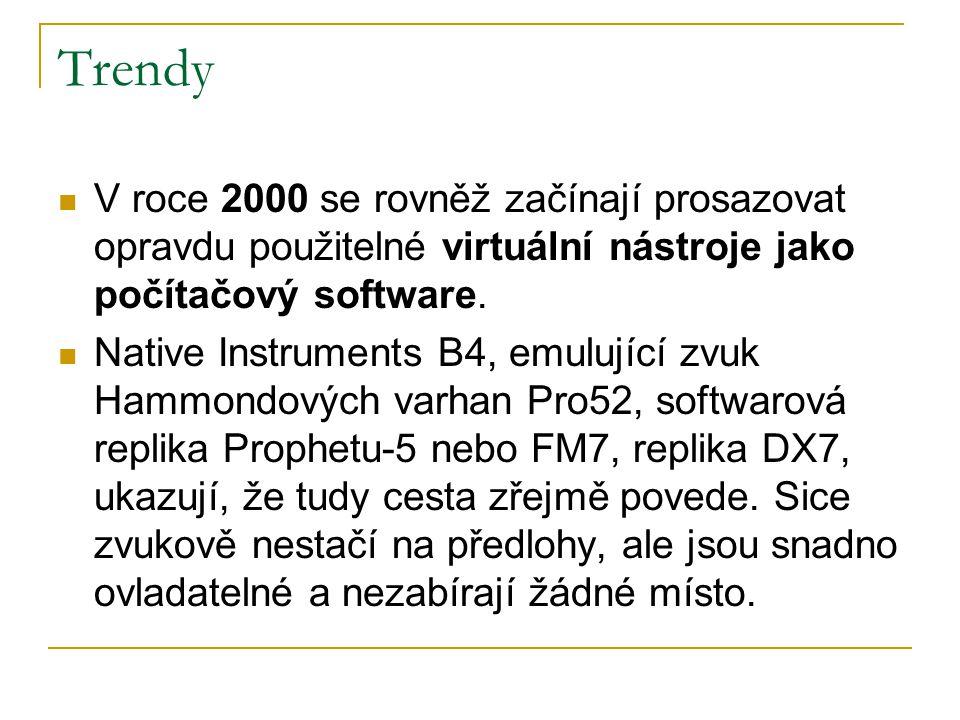 Trendy V roce 2000 se rovněž začínají prosazovat opravdu použitelné virtuální nástroje jako počítačový software.