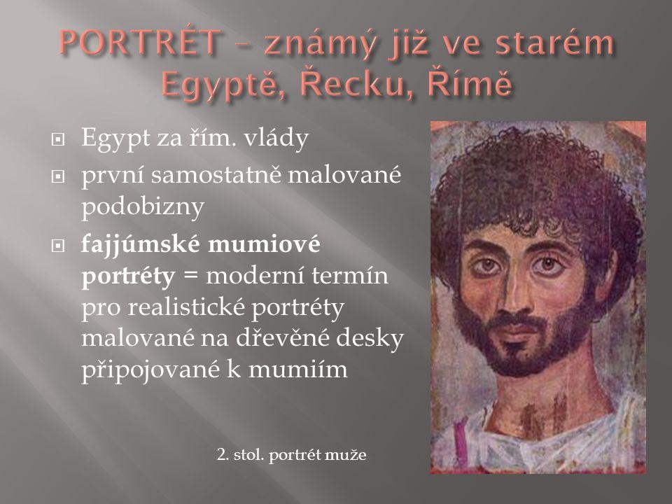 PORTRÉT – známý již ve starém Egyptě, Řecku, Římě