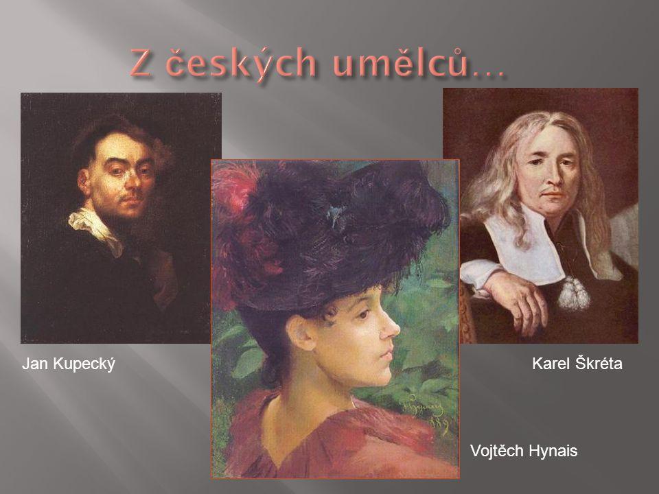 Z českých umělců… Jan Kupecký Karel Škréta Vojtěch Hynais