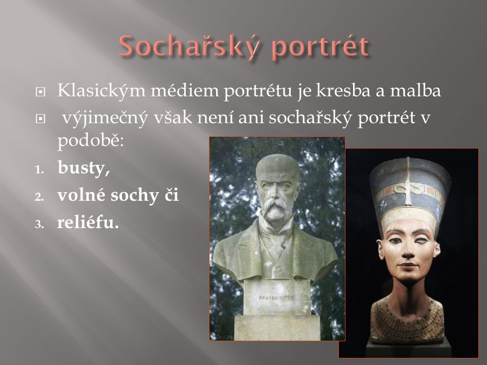 Sochařský portrét Klasickým médiem portrétu je kresba a malba