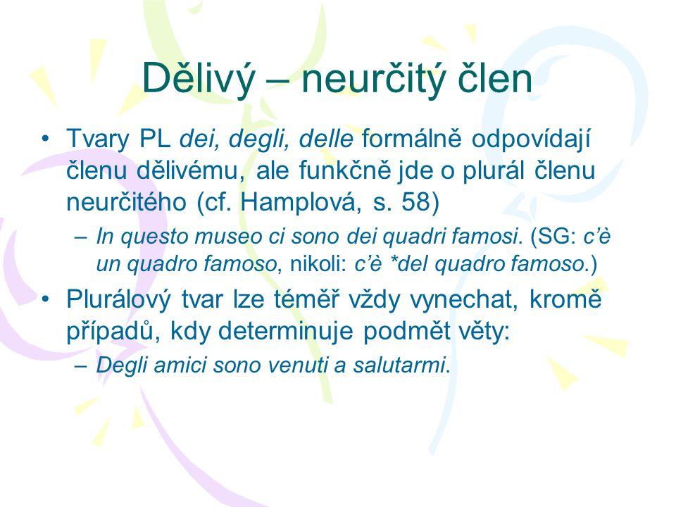 Dělivý – neurčitý člen Tvary PL dei, degli, delle formálně odpovídají členu dělivému, ale funkčně jde o plurál členu neurčitého (cf. Hamplová, s. 58)