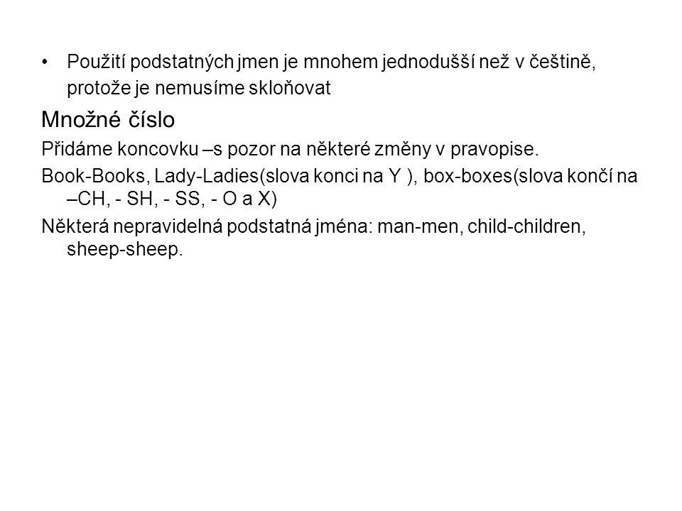 Použití podstatných jmen je mnohem jednodušší než v češtině, protože je nemusíme skloňovat