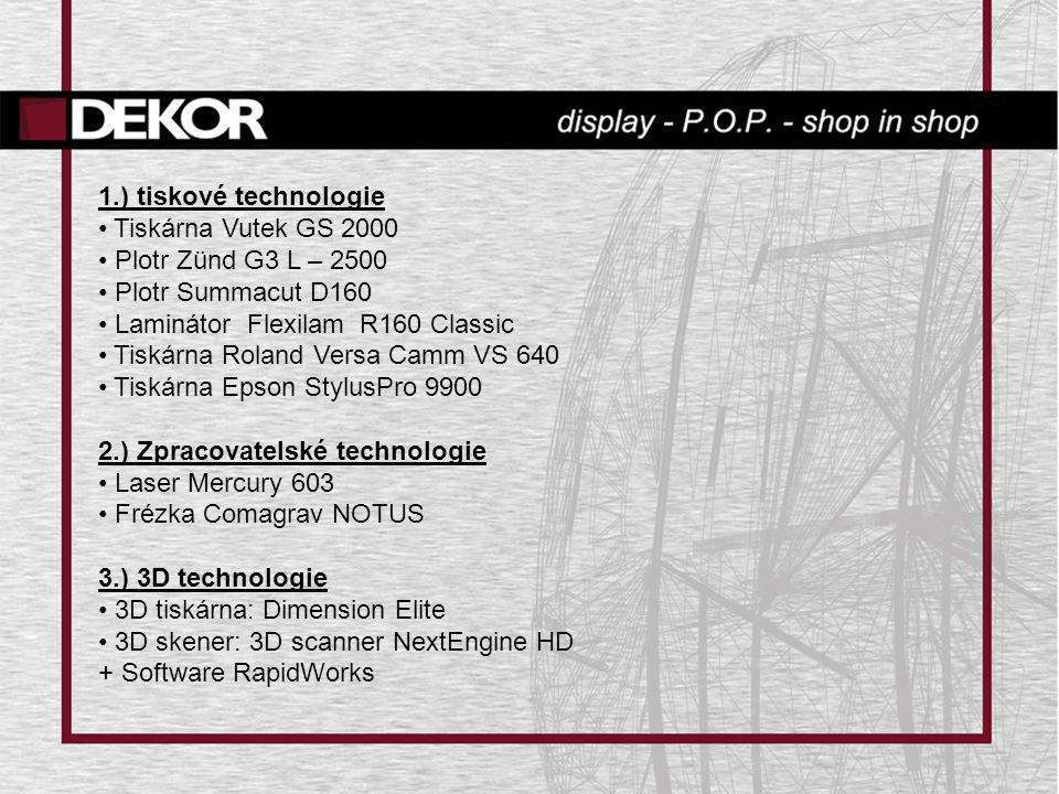1.) tiskové technologie Tiskárna Vutek GS 2000. Plotr Zünd G3 L – 2500. Plotr Summacut D160. Laminátor Flexilam R160 Classic.