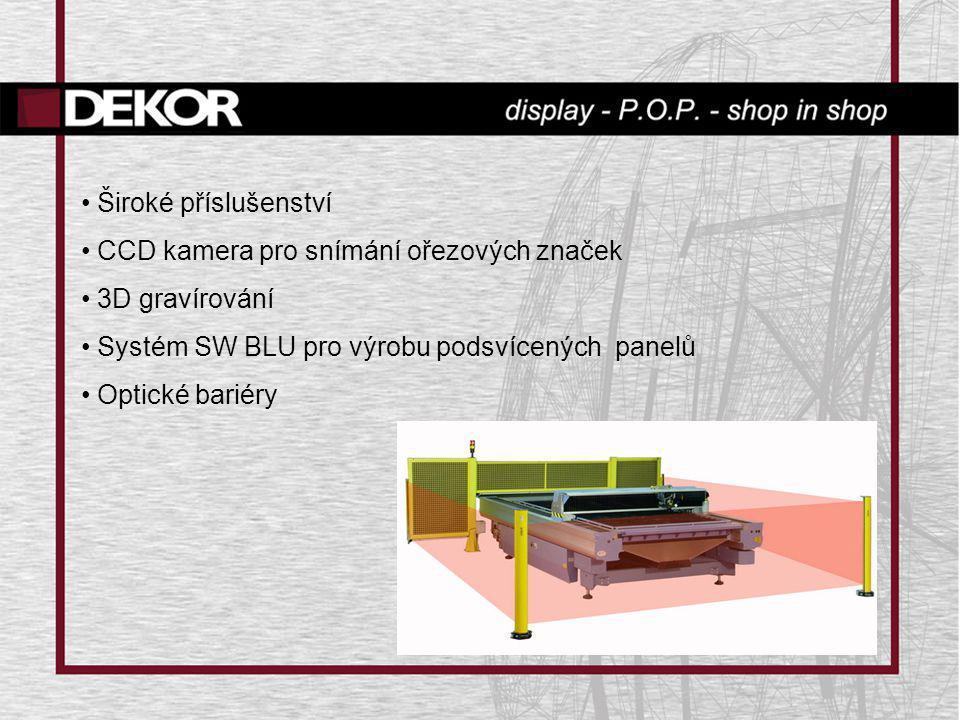 Široké příslušenství CCD kamera pro snímání ořezových značek. 3D gravírování. Systém SW BLU pro výrobu podsvícených panelů.