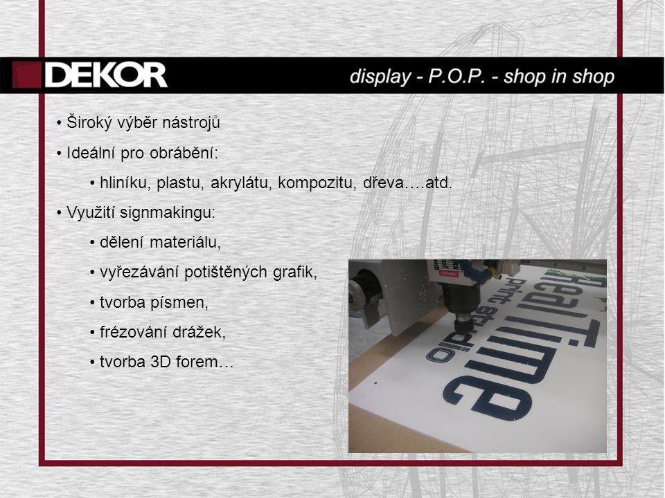 Široký výběr nástrojů Ideální pro obrábění: hliníku, plastu, akrylátu, kompozitu, dřeva….atd. Využití signmakingu: