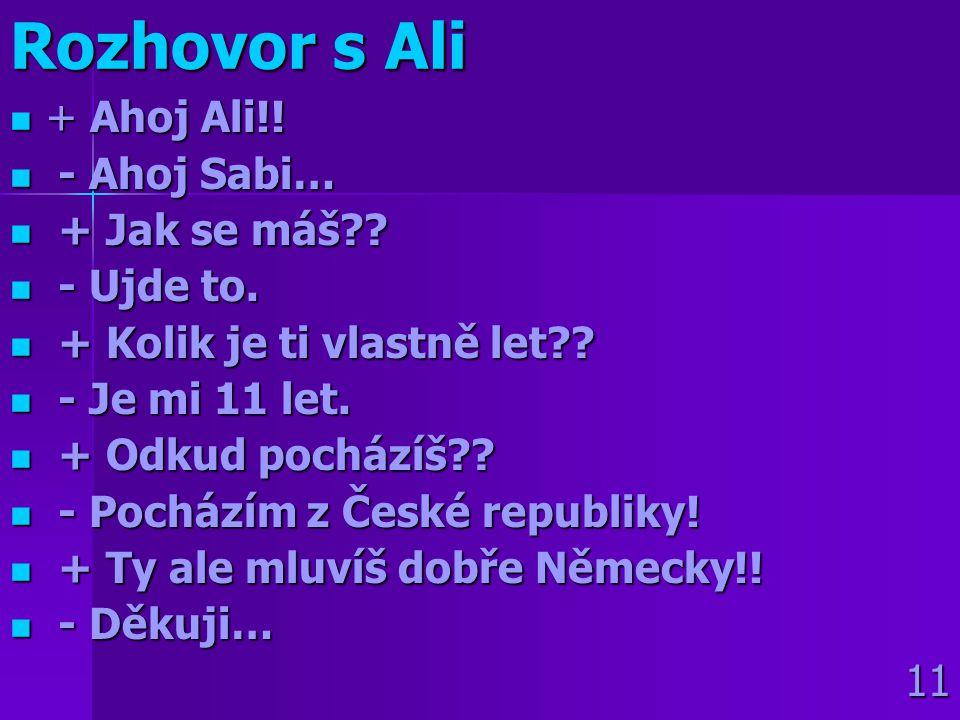 Rozhovor s Ali + Ahoj Ali!! - Ahoj Sabi… + Jak se máš - Ujde to.