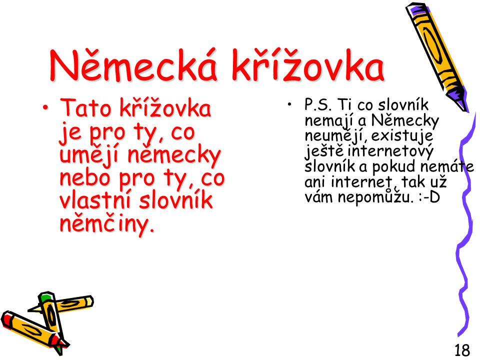 Německá křížovka Tato křížovka je pro ty, co umějí německy nebo pro ty, co vlastní slovník němčiny.