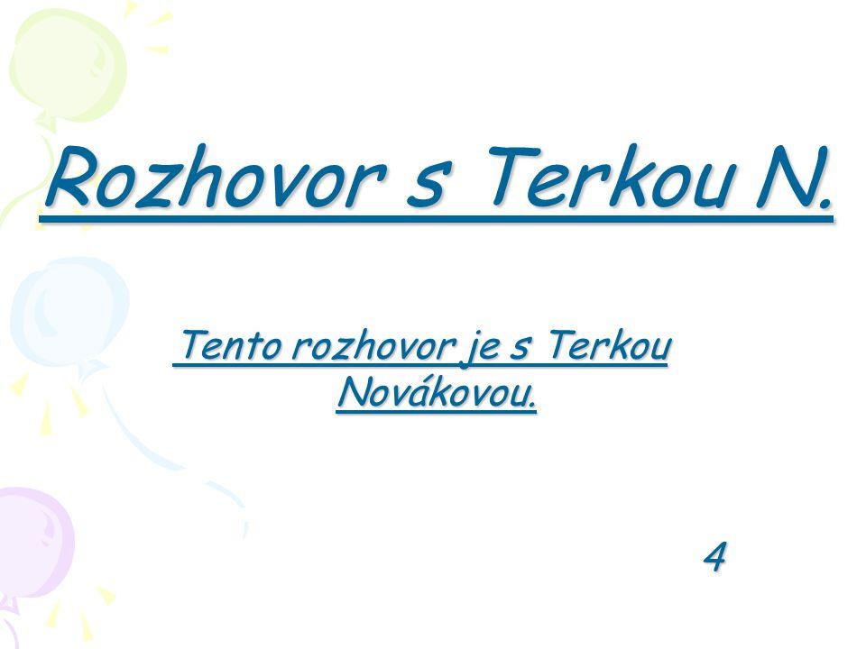 Tento rozhovor je s Terkou Novákovou. 4