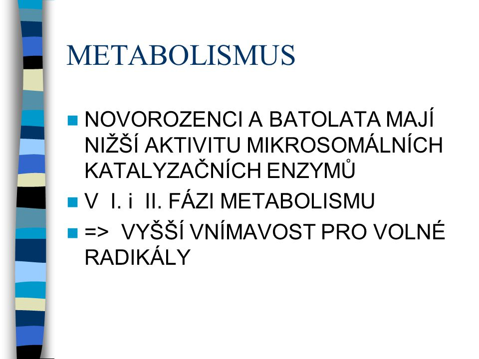 METABOLISMUS NOVOROZENCI A BATOLATA MAJÍ NIŽŠÍ AKTIVITU MIKROSOMÁLNÍCH KATALYZAČNÍCH ENZYMŮ. V I. i II. FÁZI METABOLISMU.