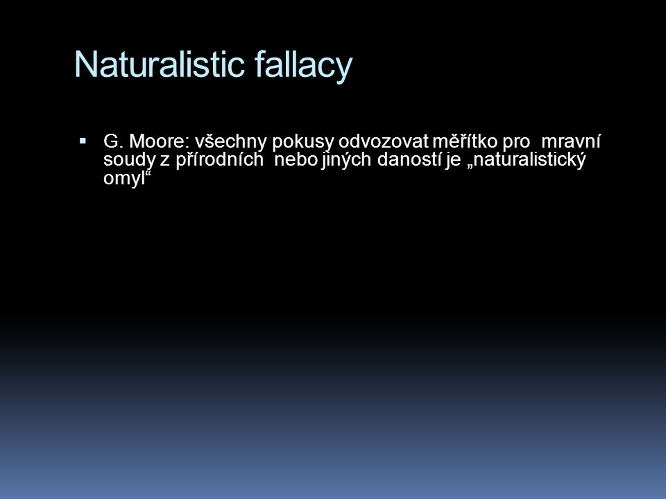 Naturalistic fallacy G.