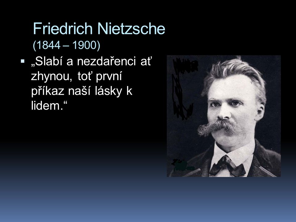 Friedrich Nietzsche (1844 – 1900)