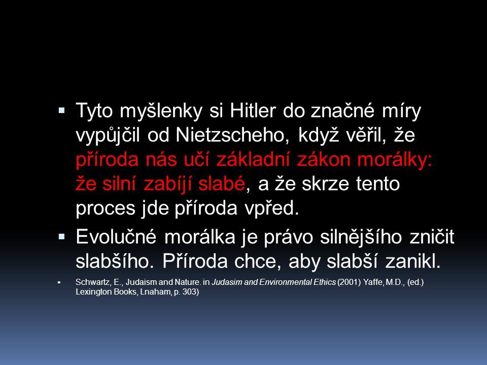 Tyto myšlenky si Hitler do značné míry vypůjčil od Nietzscheho, když věřil, že příroda nás učí základní zákon morálky: že silní zabíjí slabé, a že skrze tento proces jde příroda vpřed.