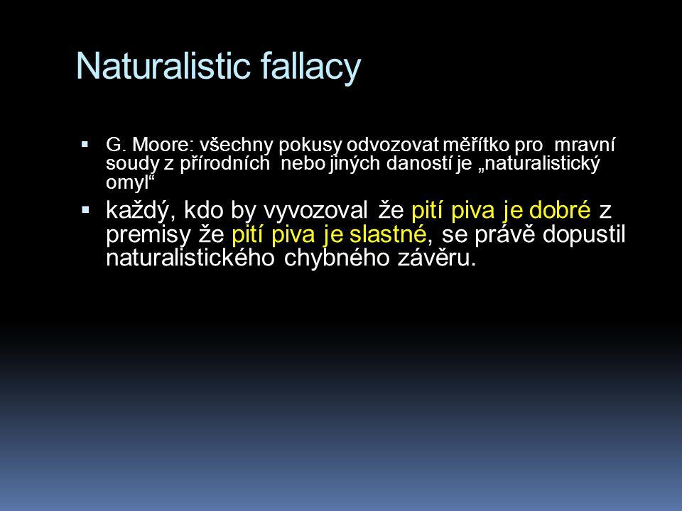 """Naturalistic fallacy G. Moore: všechny pokusy odvozovat měřítko pro mravní soudy z přírodních nebo jiných daností je """"naturalistický omyl"""