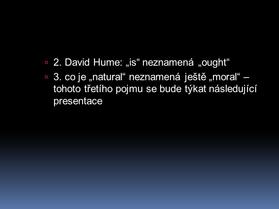 "2. David Hume: ""is neznamená ""ought"