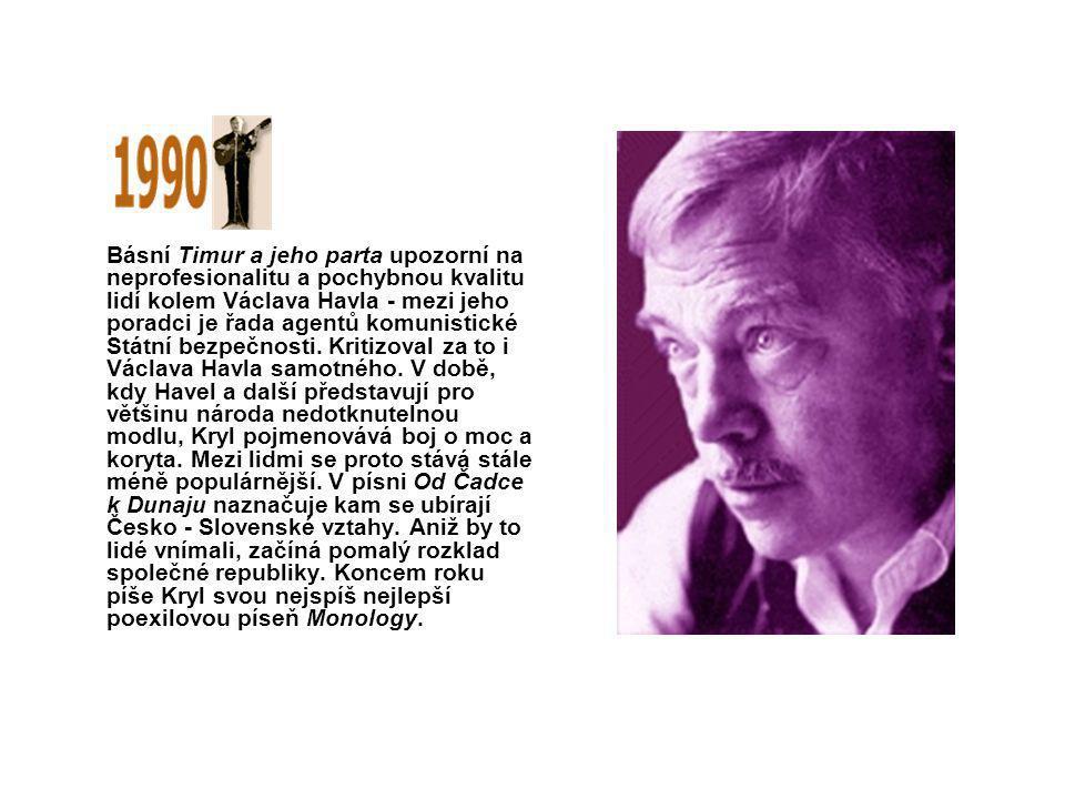 Básní Timur a jeho parta upozorní na neprofesionalitu a pochybnou kvalitu lidí kolem Václava Havla - mezi jeho poradci je řada agentů komunistické Státní bezpečnosti.