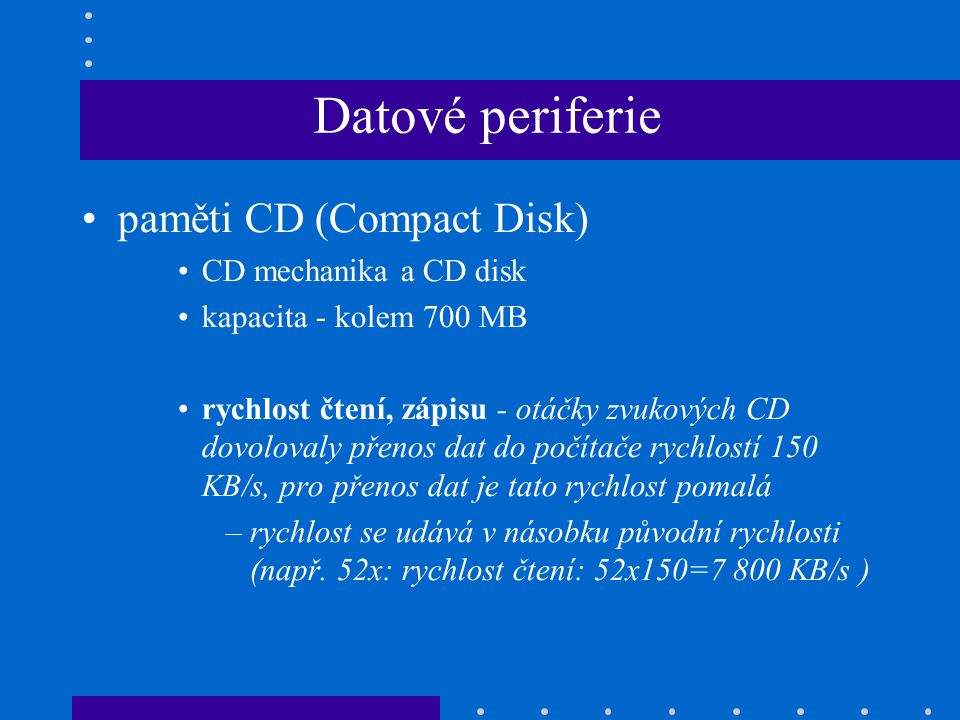 Datové periferie paměti CD (Compact Disk) CD mechanika a CD disk