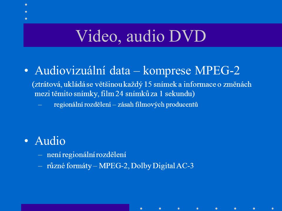 Video, audio DVD Audiovizuální data – komprese MPEG-2 Audio