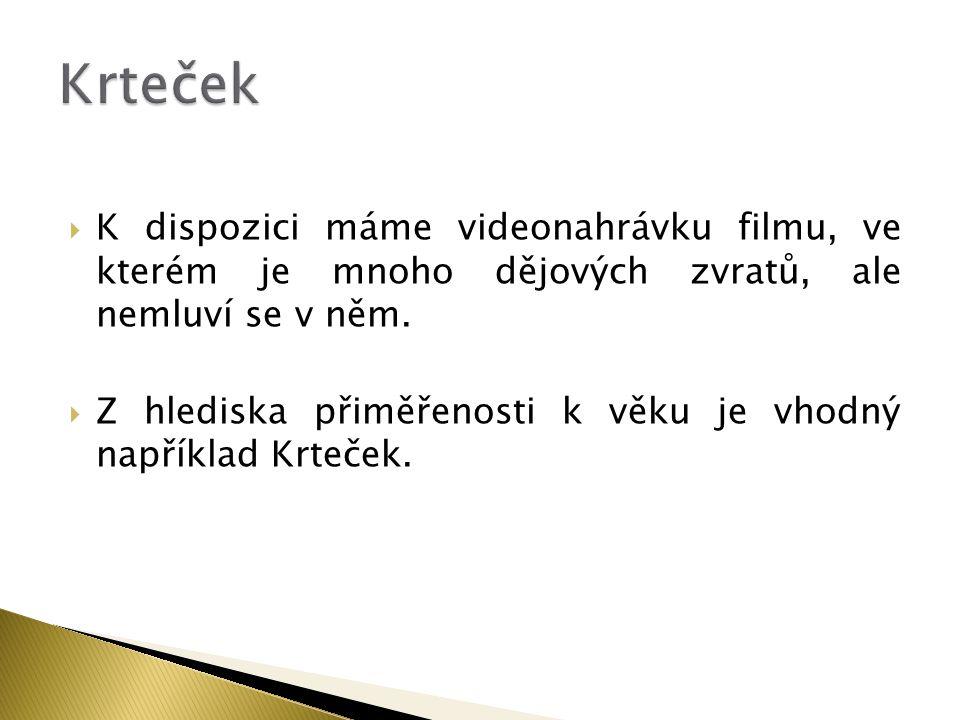 Krteček K dispozici máme videonahrávku filmu, ve kterém je mnoho dějových zvratů, ale nemluví se v něm.
