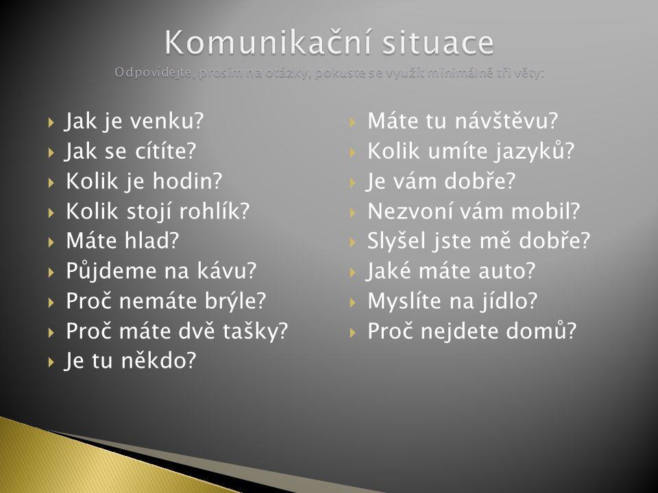 Komunikační situace Odpovídejte, prosím na otázky, pokuste se využít minimálně tři věty: