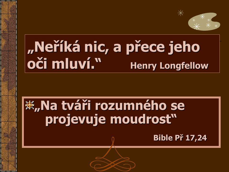 """""""Neříká nic, a přece jeho oči mluví. Henry Longfellow"""