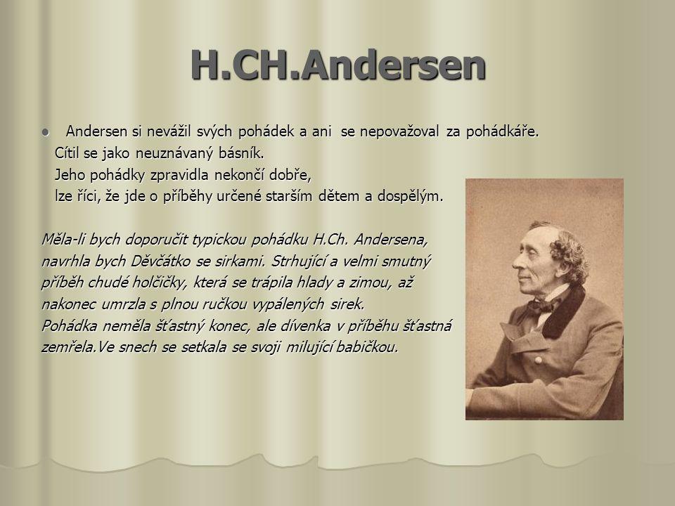 H.CH.Andersen Andersen si nevážil svých pohádek a ani se nepovažoval za pohádkáře. Cítil se jako neuznávaný básník.