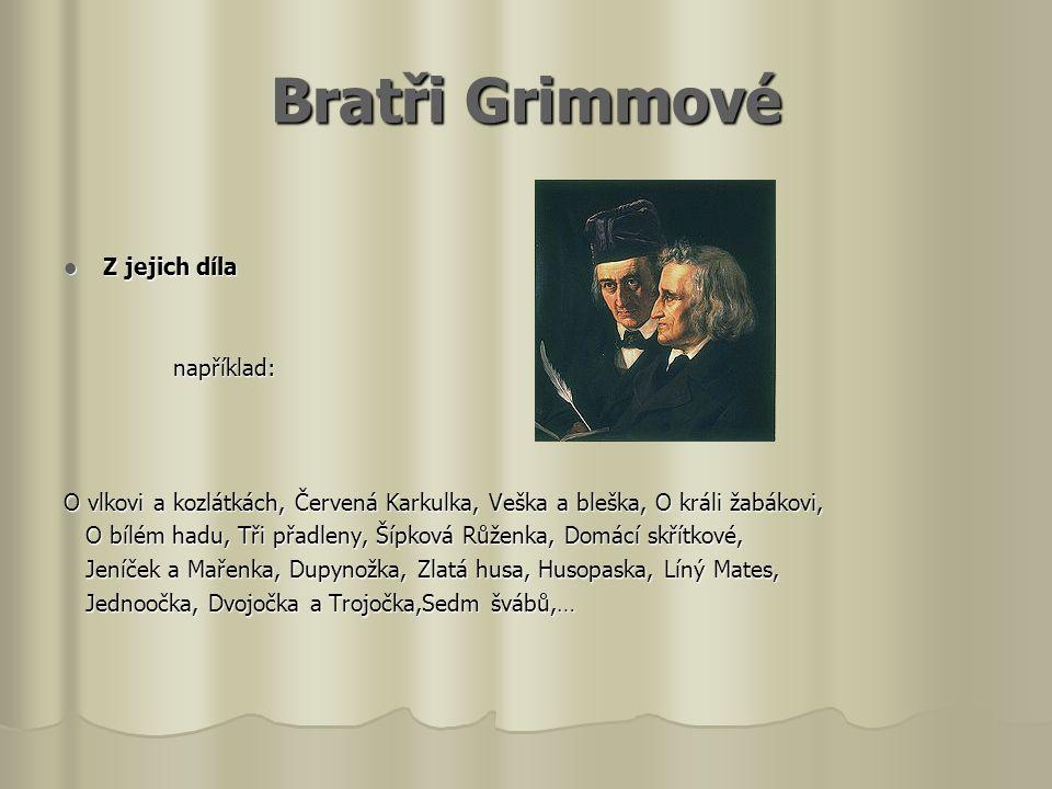 Bratři Grimmové Z jejich díla například: