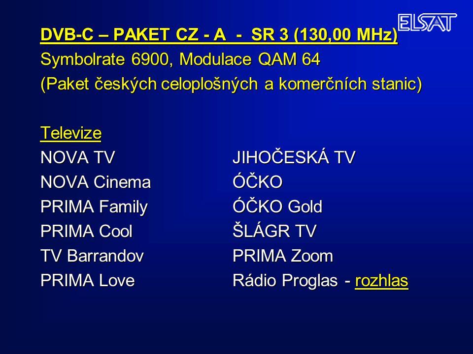 DVB-C – PAKET CZ - A - SR 3 (130,00 MHz) Symbolrate 6900, Modulace QAM 64 (Paket českých celoplošných a komerčních stanic) Televize NOVA TV JIHOČESKÁ TV NOVA Cinema ÓČKO PRIMA Family ÓČKO Gold PRIMA Cool ŠLÁGR TV TV Barrandov PRIMA Zoom PRIMA Love Rádio Proglas - rozhlas