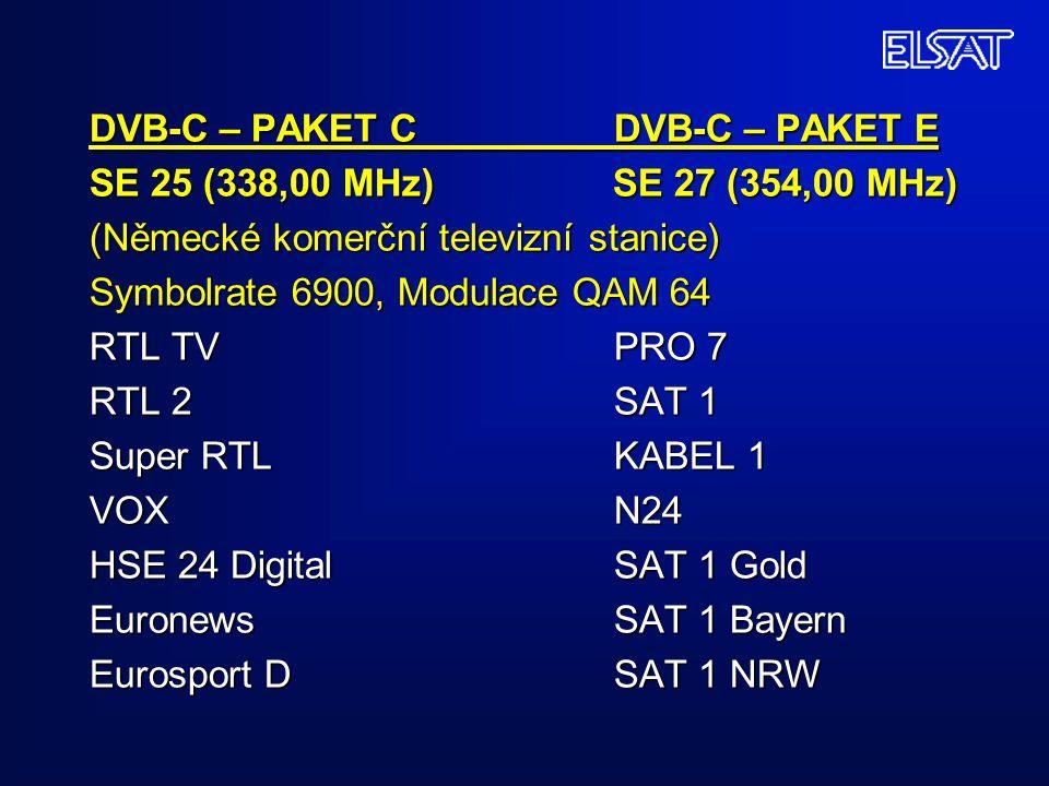 DVB-C – PAKET C DVB-C – PAKET E SE 25 (338,00 MHz) SE 27 (354,00 MHz) (Německé komerční televizní stanice) Symbolrate 6900, Modulace QAM 64 RTL TV PRO 7 RTL 2 SAT 1 Super RTL KABEL 1 VOX N24 HSE 24 Digital SAT 1 Gold Euronews SAT 1 Bayern Eurosport D SAT 1 NRW