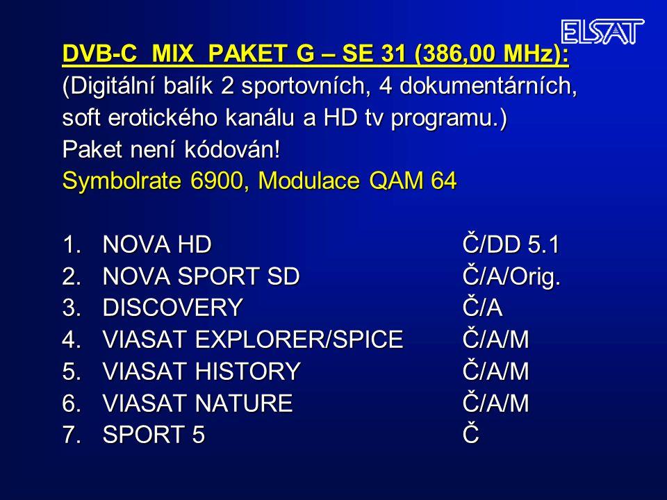 DVB-C MIX PAKET G – SE 31 (386,00 MHz): (Digitální balík 2 sportovních, 4 dokumentárních, soft erotického kanálu a HD tv programu.) Paket není kódován.