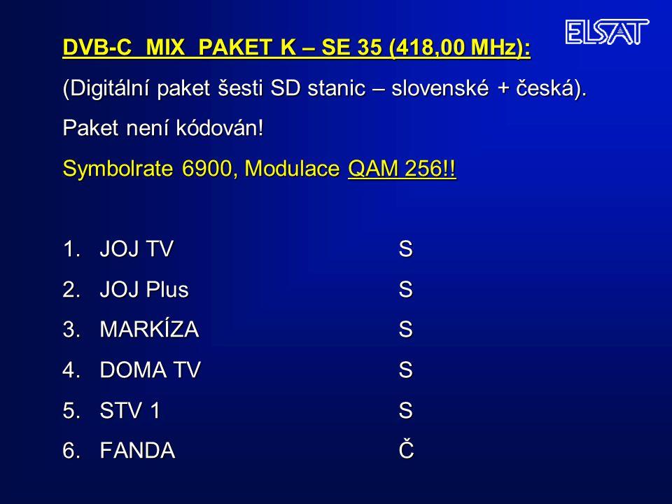 DVB-C MIX PAKET K – SE 35 (418,00 MHz): (Digitální paket šesti SD stanic – slovenské + česká).