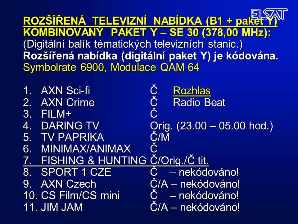 ROZŠÍŘENÁ TELEVIZNÍ NABÍDKA (B1 + paket Y) KOMBINOVANÝ PAKET Y – SE 30 (378,00 MHz): (Digitální balík tématických televizních stanic.) Rozšířená nabídka (digitální paket Y) je kódována.