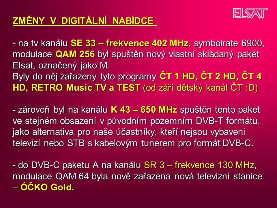 ZMĚNY V DIGITÁLNÍ NABÍDCE - na tv kanálu SE 33 – frekvence 402 MHz, symbolrate 6900, modulace QAM 256 byl spuštěn nový vlastní skládaný paket Elsat, označený jako M.