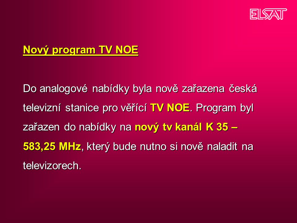 Nový program TV NOE Do analogové nabídky byla nově zařazena česká televizní stanice pro věřící TV NOE.